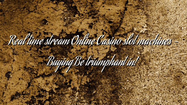 Real time stream Online Casino slot machines – Buying Be triumphant in!