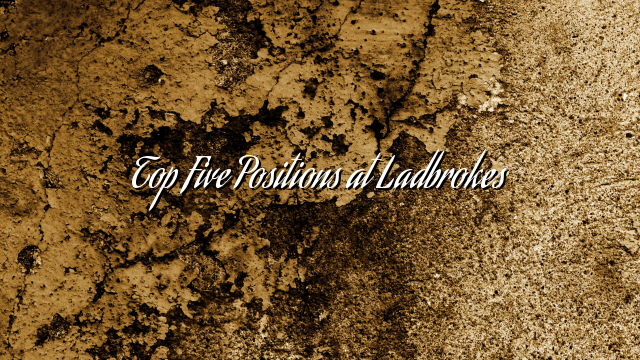 Top Five Positions at Ladbrokes